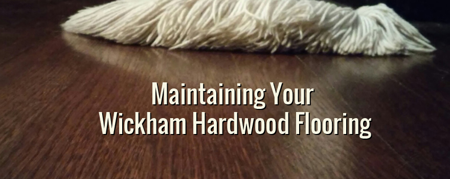 Maintaining Your New Wickham Floors Builders Surplus