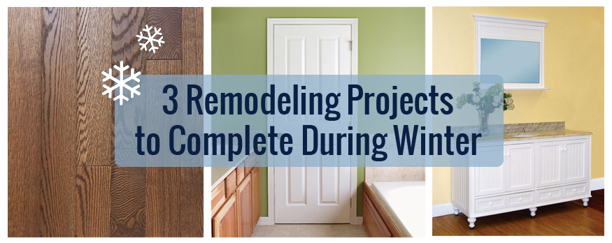 three remodeling projects to complete during winter